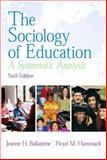 The Sociology of Education : A Systematic Analysis, Ballantine, Jeanne H. and Hammack, Floyd M., 0131958941