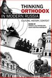 Thinking Orthodox in Modern Russia : Culture, History, Context, , 0299298949
