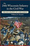 The 24th Wisconsin Infantry in the Civil War, William J. K. Beaudot, 0811708942