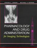 Pharmacology and Drug Administration for Imaging Technologists, Jensen, Steven C. and Peppers, Michael P., 0815148941