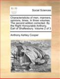 Characteristicks of Men, Manners, Opinions, Times in Three Volumes the Second Edition Corrected by the Right Honourable Anthony, Earl of Shaftesbur, Anthony Ashley Cooper, 1170538940