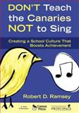 Don't Teach the Canaries Not to Sing : Creating a School Culture That Boosts Achievement, Ramsey, Robert D., 1412948940