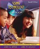 Using Technology in the Classroom, Bitter, Gary G. and Legacy, Jane M., 0205508944