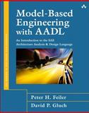 Model-Based Engineering with AADL : An Introduction to the SAE Architecture Analysis and Design Language, Feiler, Peter H. and Gluch, David P., 0321888944