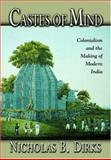 Castes of Mind : Colonialism and the Making of Modern India, Dirks, Nicholas B., 0691088942
