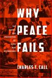 Why Peace Fails : The Causes and Prevention of Civil War Recurrence, Call, 158901894X