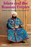 Islam and the Russian Empire : Reform and Revolution in Central Asia, d'Encausse, Hélène Carrère, 1845118944