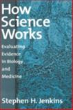 How Science Works : Evaluating Evidence in Biology and Medicine, Jenkins, Stephen H., 0195158946