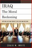 Iraq : The Moral Reckoning, White, Craig M., 0739138944