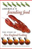 America's Founding Food : The Story of New England Cooking, Stavely, Keith W. F. and Fitzgerald, Kathleen, 0807828947