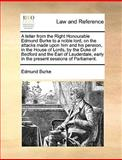 A Letter from the Right Honourable Edmund Burke to a Noble Lord, on the Attacks Made upon Him and His Pension, in the House of Lords, by the Duke of B, Edmund Burke, 1170688942