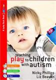 Teaching Play to Children with Autism : Practical Interventions Using Identiplay, Phillips, Nicky and Beavan, Liz, 141292894X