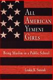 All American Yemeni Girls : Being Muslim in a Public School, Sarroub, Loukia K., 0812218949