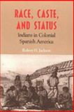 Race, Caste, and Status : Indians in Colonial Spanish America, Jackson, Robert H., 0826318940