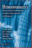 Hydroinformatics : Data Integrative Approaches in Computation, Analysis, and Modeling, Folk, Mike and Markus, Momcilo, 0849328942