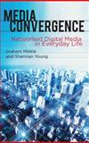 Media Convergence : Networked Digital Media in Everyday Life, Meikle, Graham and Young, Sherman, 0230228941