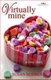 Virtually Mine: a Love Story, Susan Rohrer, 1482378949