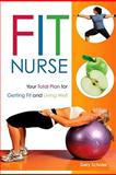 Fit Nurse : Your Total Plan for Getting Fit and Living Well, Scholar, Gary, 1930538944