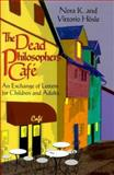 The Dead Philosopher's Cafe : An Exchange of Letters for Children and Adults, Hosle, Nora K. and Hosle, Vittorio, 0268008949