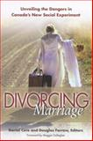 Divorcing Marriage : Unveiling the Dangers in Canada's New Social Experiment, Cere, Daniel and Farrow, Douglas, 0773528946