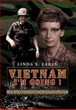 Vietnam I'm Going !, Linda S. Earls, 1477108947