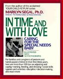 In Time and with Love : Caring for the Special Needs Baby, Segal, Marilyn, 0937858951