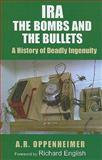 IRA : The Bombs and the Bullets:A History of Deadly Ingenuity, Oppenheimer, A. R., 0716528959