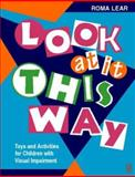 Look at It This Way : Toys and Activities for Children with Visual Impairment, Lear, Roma, 0750638958
