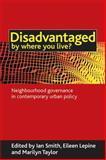 Disadvantaged by Where You Live? : Neighbourhood Governance in Contemporary Urban Policy, , 1861348959