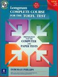 Longman Complete Course for the Toefl Test : Preparation for the Computer and Paper Tests, with CD-ROM and Answer Key, Phillips, Deborah, 0130408956