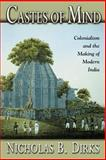 Castes of Mind -Colonialism and the Making of Modern India, Dirks, Nicholas B., 0691088950