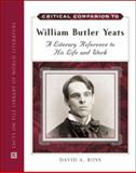 Critical Companion to William Butler Yeats : A Literary Reference to His Life and Work, Ross, David, 0816058954