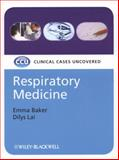 Respiratory Medicine : Clinical Cases Uncovered, Baker, Emma and Lai, Dilys, 1405158956