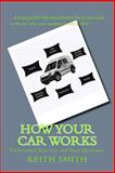 How Your Car Works, Keith Smith, 148405895X