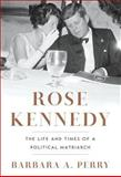 Rose Kennedy, Barbara A. Perry, 0393068951