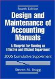 Design and Maintenance of Accounting Manuals, 2006 : A Blueprint for Running an Effective and Efficient Department, Bragg, Steven M. and Brown, Harry L., 0471728950
