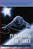 Performing the Force : Essays on Immersion into Science-Fiction, Fantasy and Horror Environments, , 0786408952