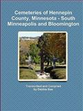 Cemeteries of Hennepin County, Minnesota - South Minneapolis and Bloomington, Debbie Boe, 0984408959