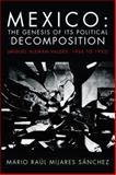 Mexico: the Genesis of Its Political Decomposition, Mario Raúl Mijares Sánchez, 1463328958