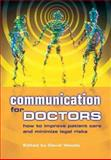 Communication for Doctors : How to Improve Patient Care and Minimize Legal Risks, David Woods, 1857758951