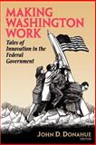 Making Washington Work : Tales of Innovation in the Federal Government, , 0815718950