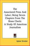 The Associated Press and Labor; Being Seven Chapters from the Brass Check, Upton Sinclair, 1161678956