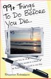 99+ Things to Do Before You Die..., Rhiannon Robertson, 1479328952