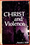 Christ and Violence, Ronald J. Sider, 0836118952