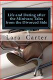 Life and Dating after the Minivan; Tales from the Divorced Side, Lara Carter, 1484028953