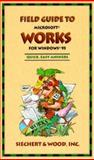 Field Guide to Microsoft Works for Windows 95, Siechert T. Wood Incorporated Staff, 1556158955