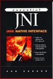 Essential JNI : Java Native Interface, Gordon, Rob, 0136798950