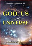 God, Us and the Universe, Nicholas P. Ginex, 1469198959
