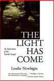 The Light Has Come : An Exposition of the Fourth Gospel, Newbigin, Lesslie, 0802818951