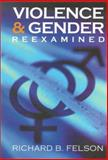 Violence and Gender Reexamined, Felson, Richard B., 1557988951
